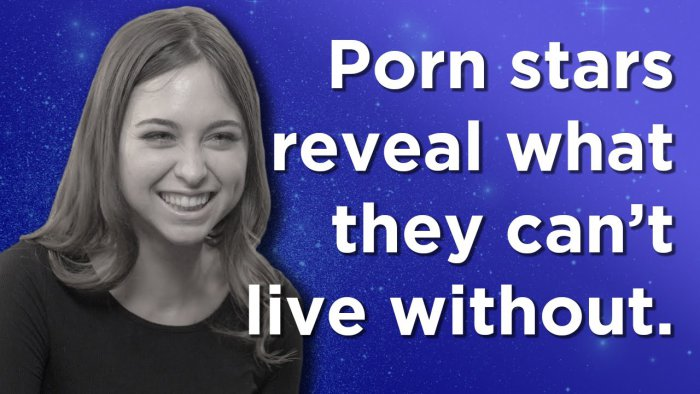 things porn stars cannot live without